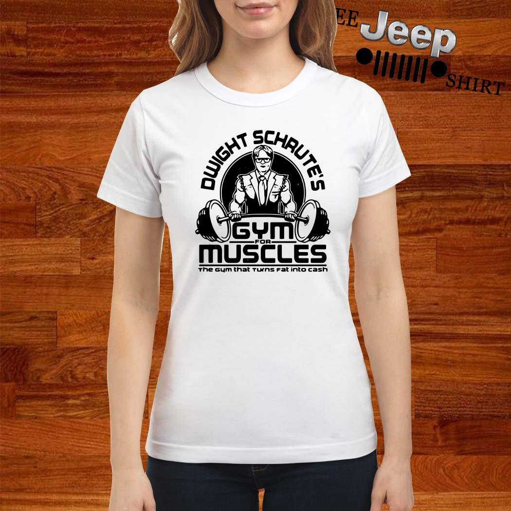 Dwight Schrute's Gym For Muscles The Gym That Turns Fat Into Cash Ladies Shirt