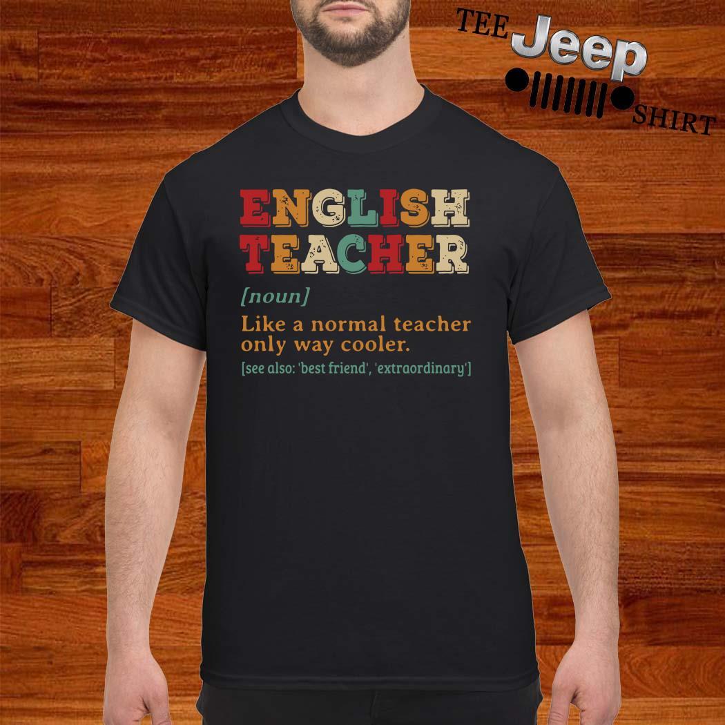English Teacher Like A Normal Teacher Only Way Cooler Shirt