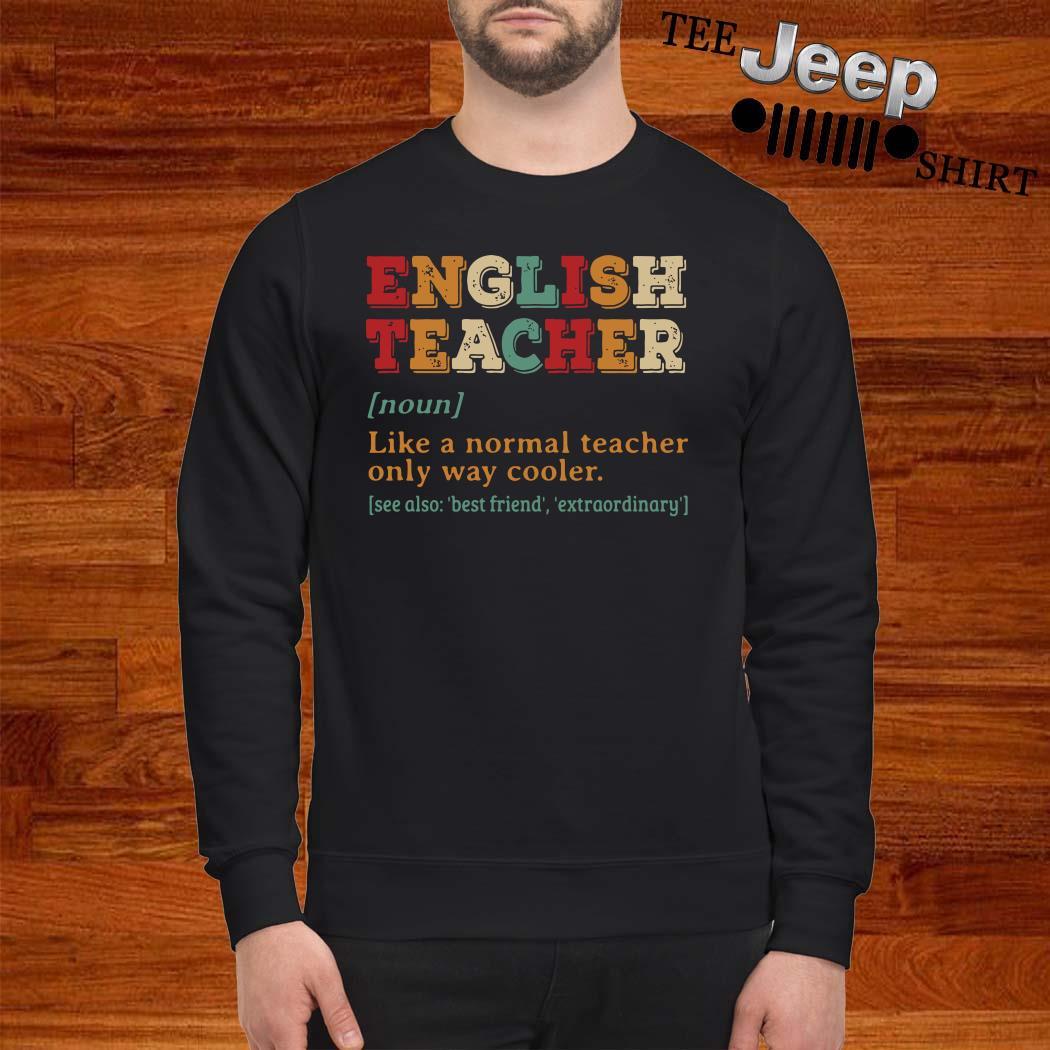 English Teacher Like A Normal Teacher Only Way Cooler Sweatshirt