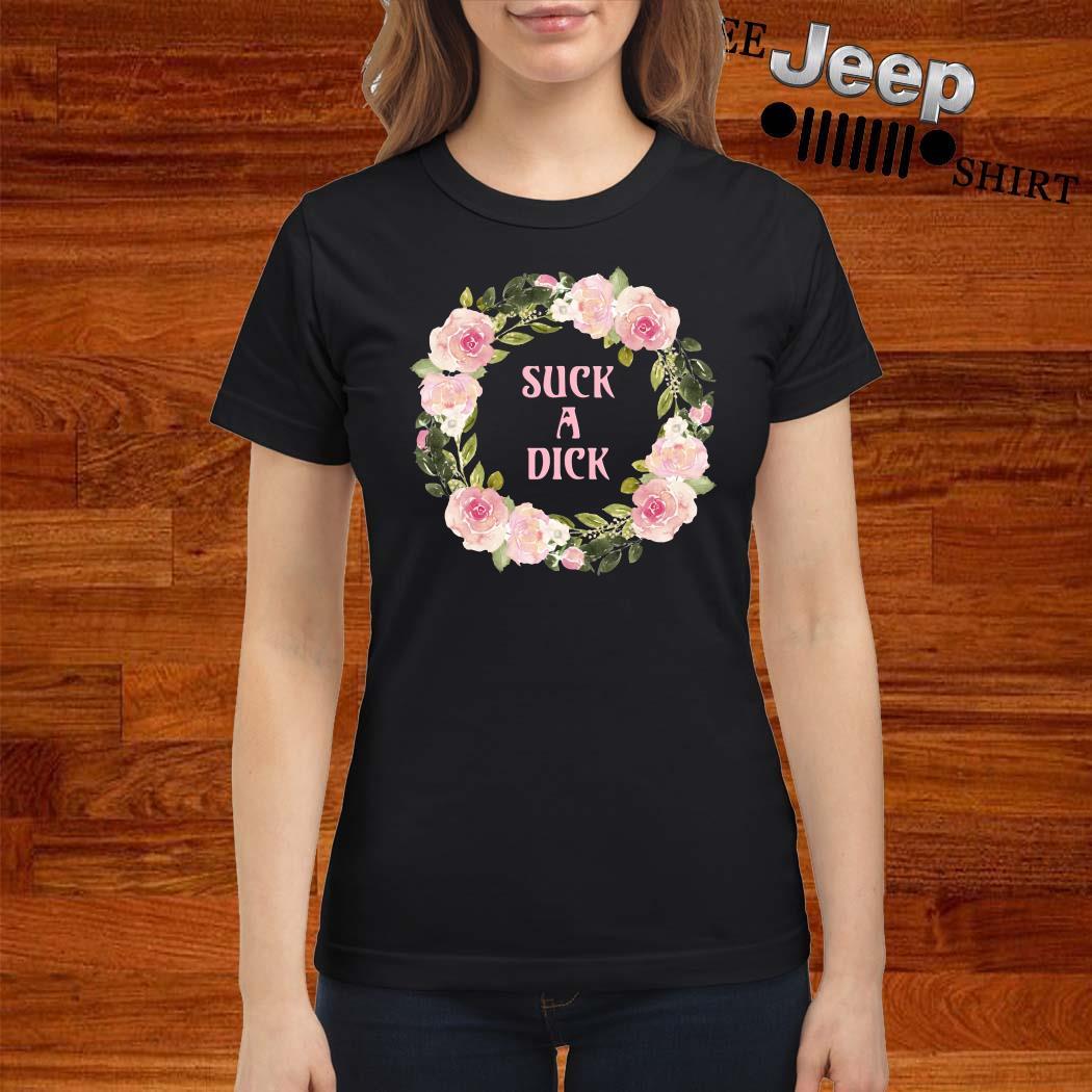 Flower Suck A Dick Ladies Shirt