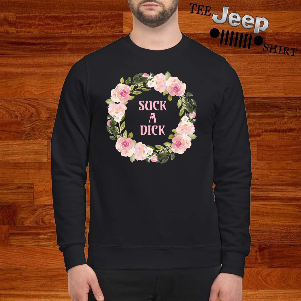 Flower Suck A Dick Sweatshirt