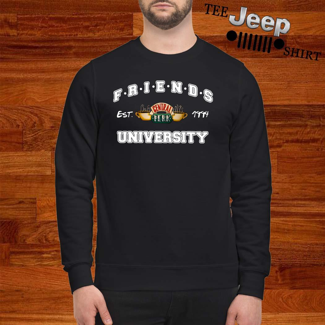 Friends Central Perk University I'll Be There For You Cause You're For Me Too Sweatshirt