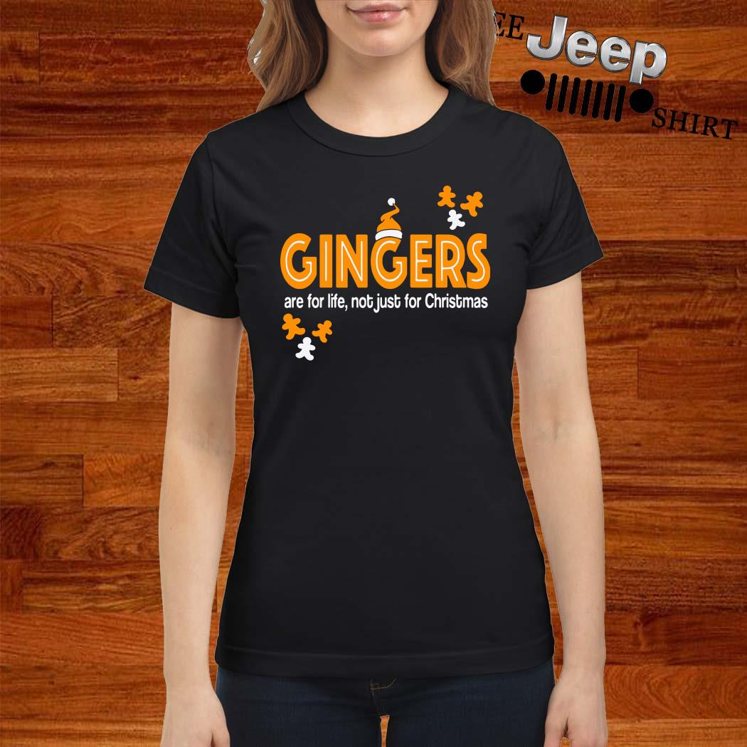 Gingers Are For Life Not Just For Christmas Ladies Shirt