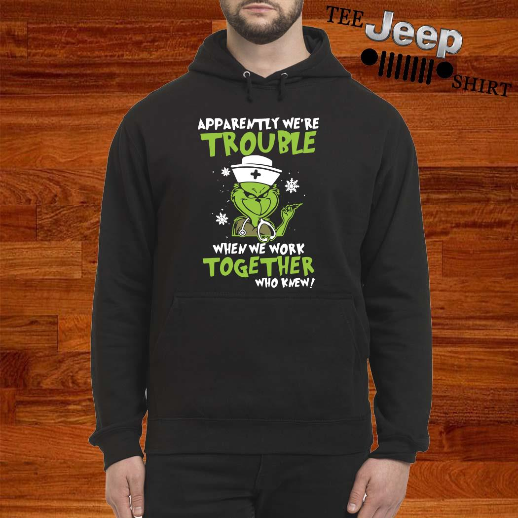 Grinch Apparently We're Trouble When We Work Together Who Knew Hoodie