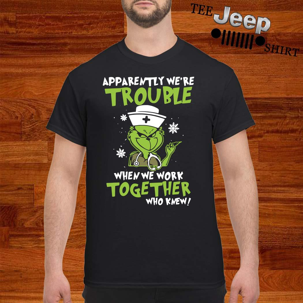 Grinch Apparently We're Trouble When We Work Together Who Knew Shirt