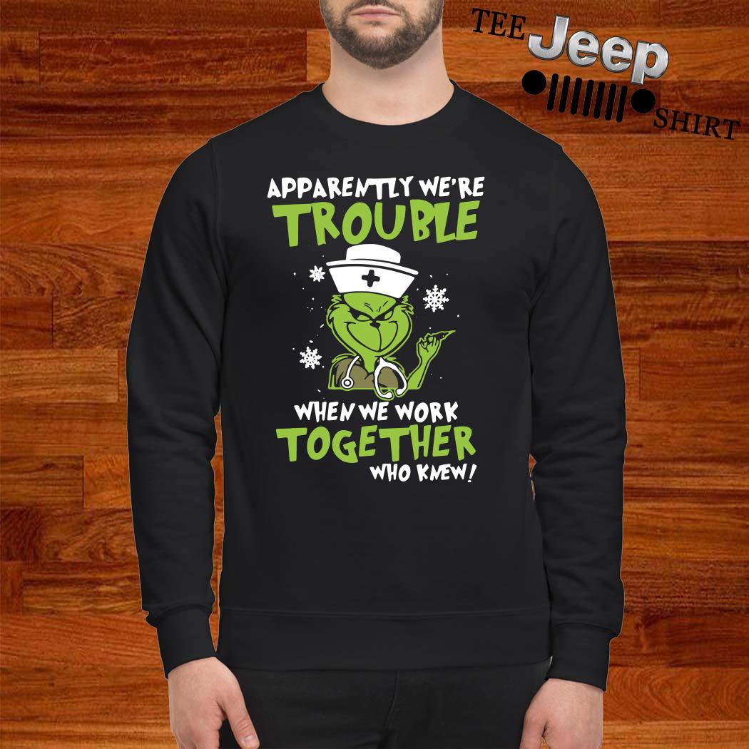 Grinch Apparently We're Trouble When We Work Together Who Knew Sweatshirt