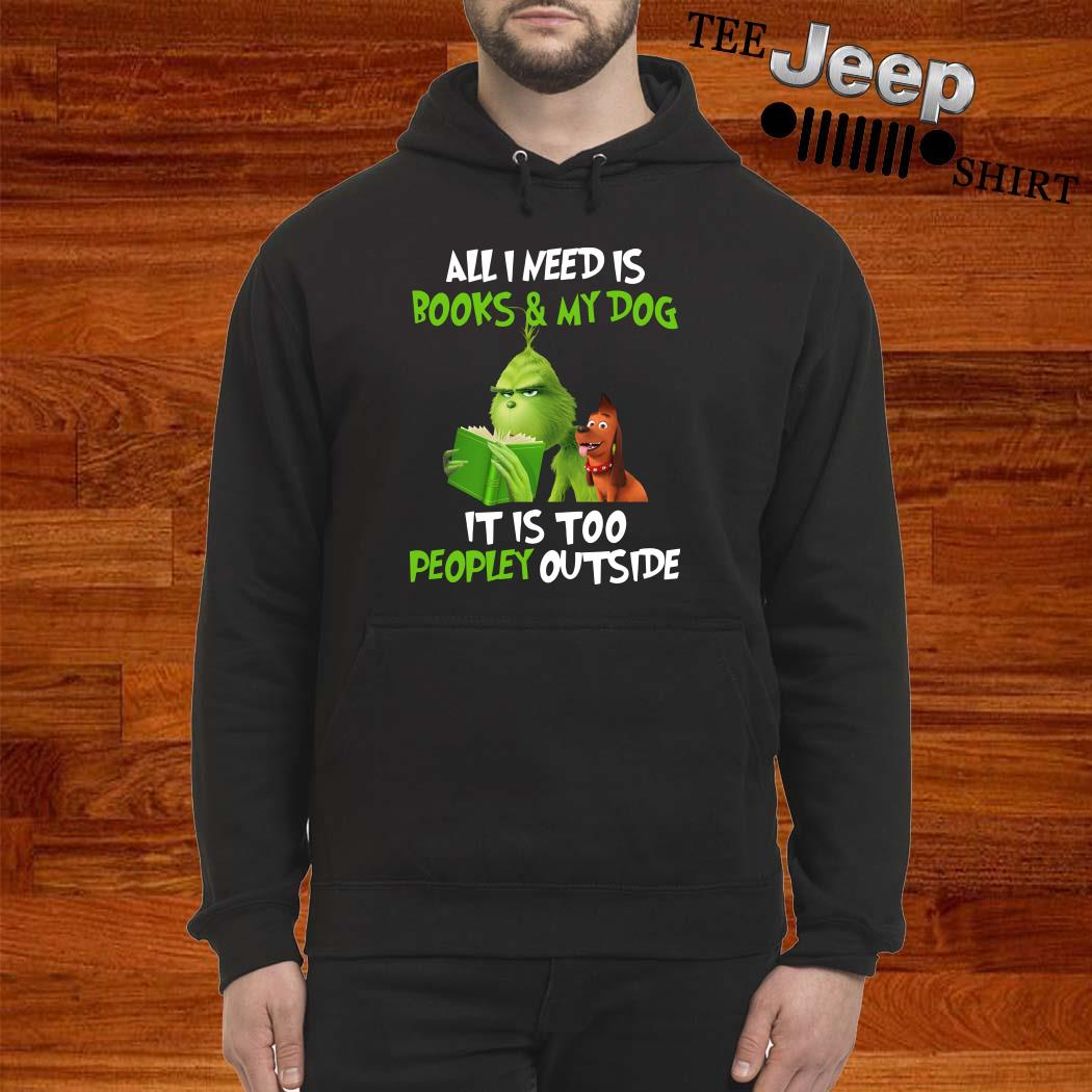Grinch All I Need Is Books And My Dog It Is Too Peopley Outside Hoodie