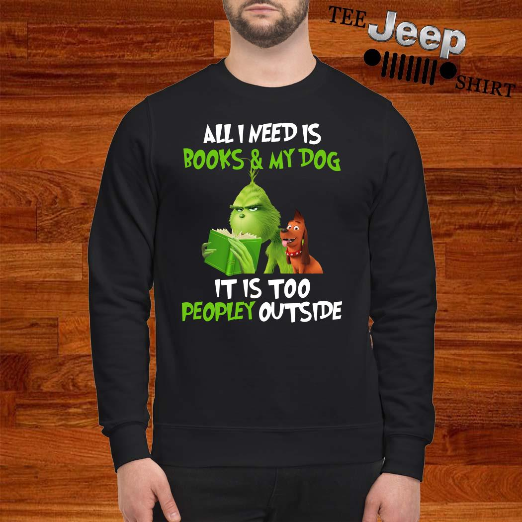Grinch All I Need Is Books And My Dog It Is Too Peopley Outside Sweatshirt