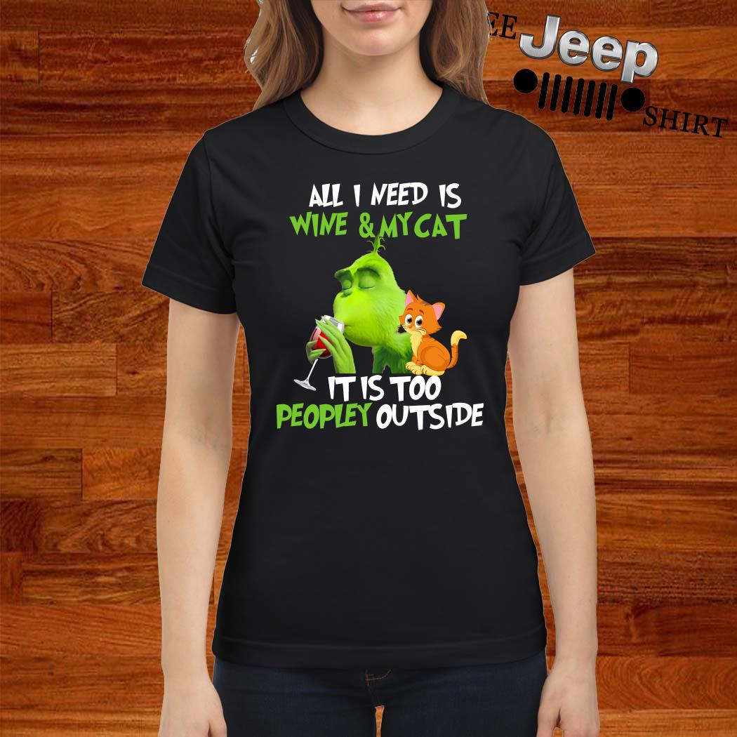 Grinch All I Need Is Wine And My Cat It Is Too Peopley Outside Ladies Shirt