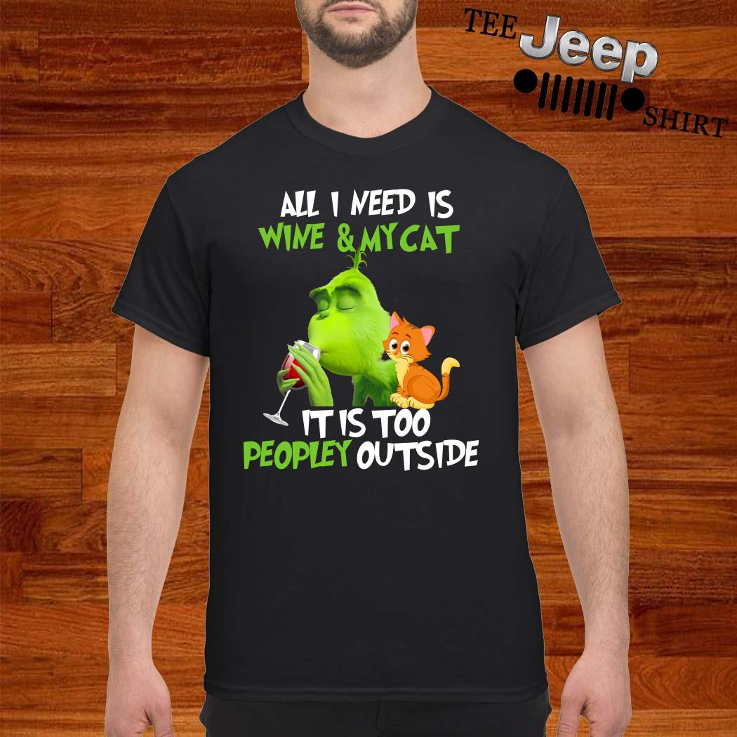 Grinch All I Need Is Wine And My Cat It Is Too Peopley Outside Shirt