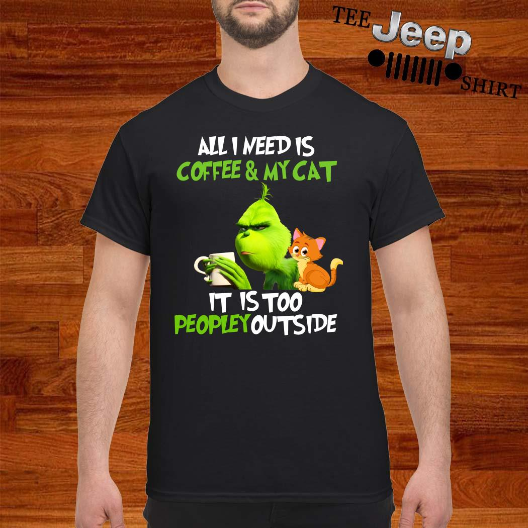 Grinch All I Needs Is Coffee And My Cat It Is Too Peopley Outside Shirt