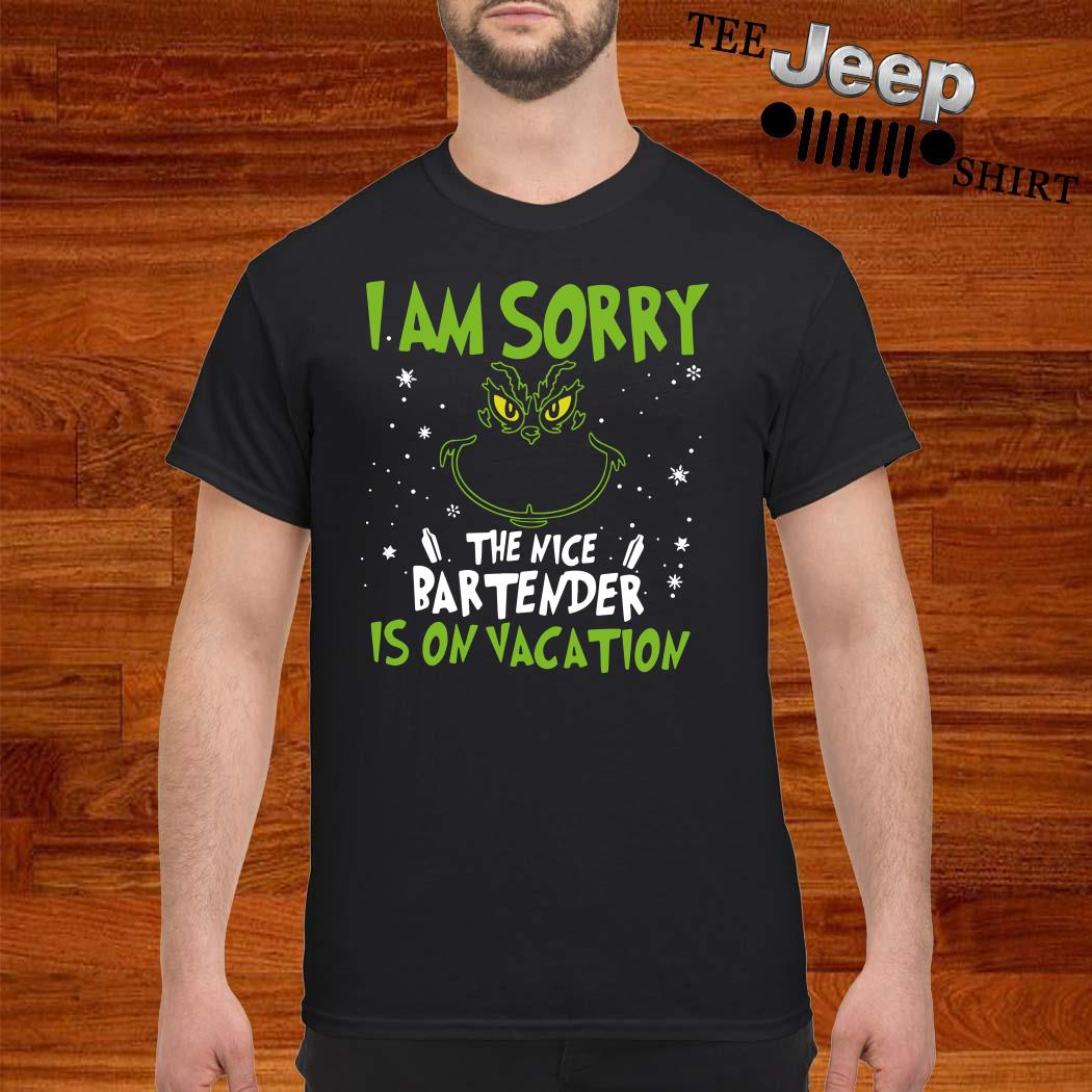 Grinch I Am Sorry The Nice Bartender Is On Vacation Shirt