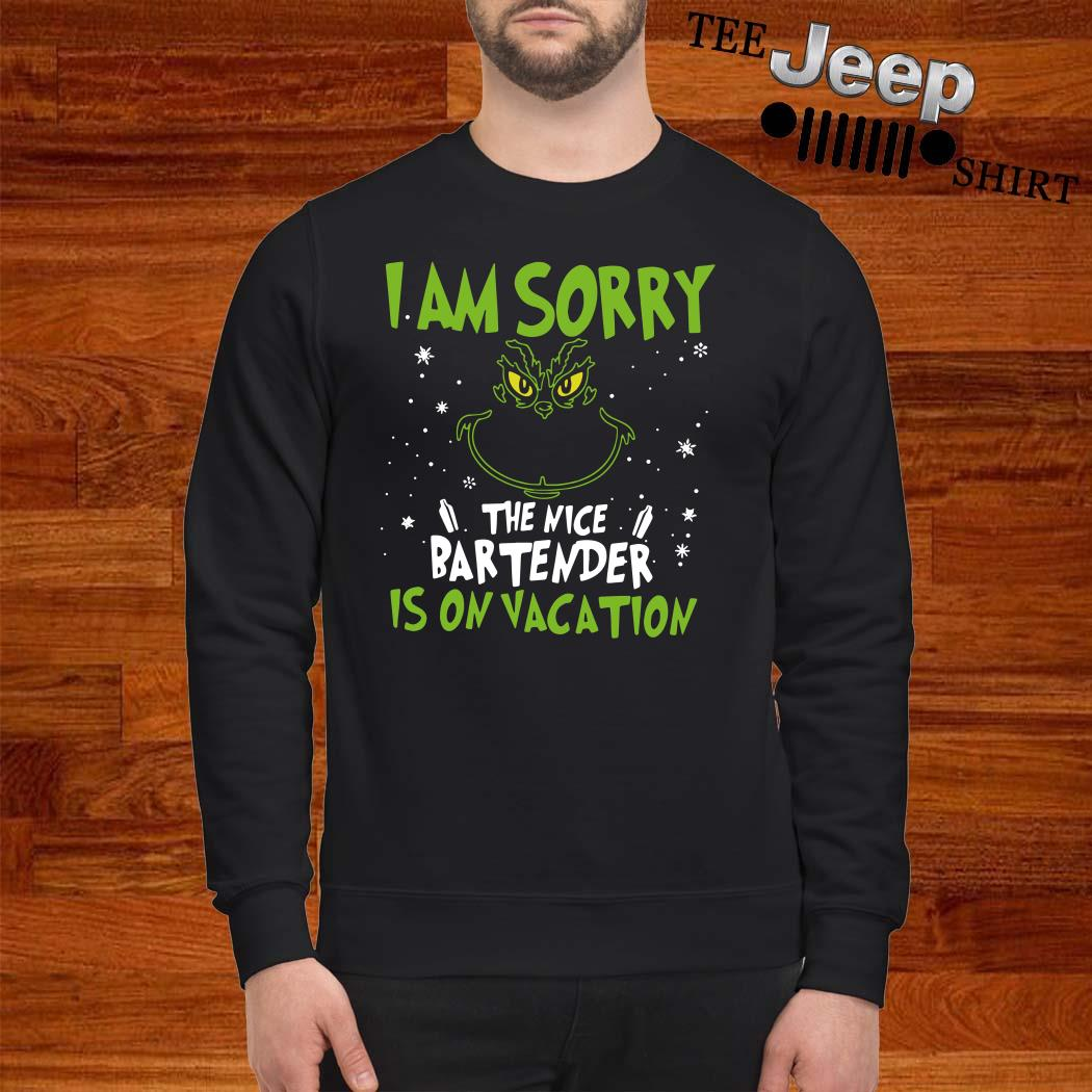 Grinch I Am Sorry The Nice Bartender Is On Vacation Sweater