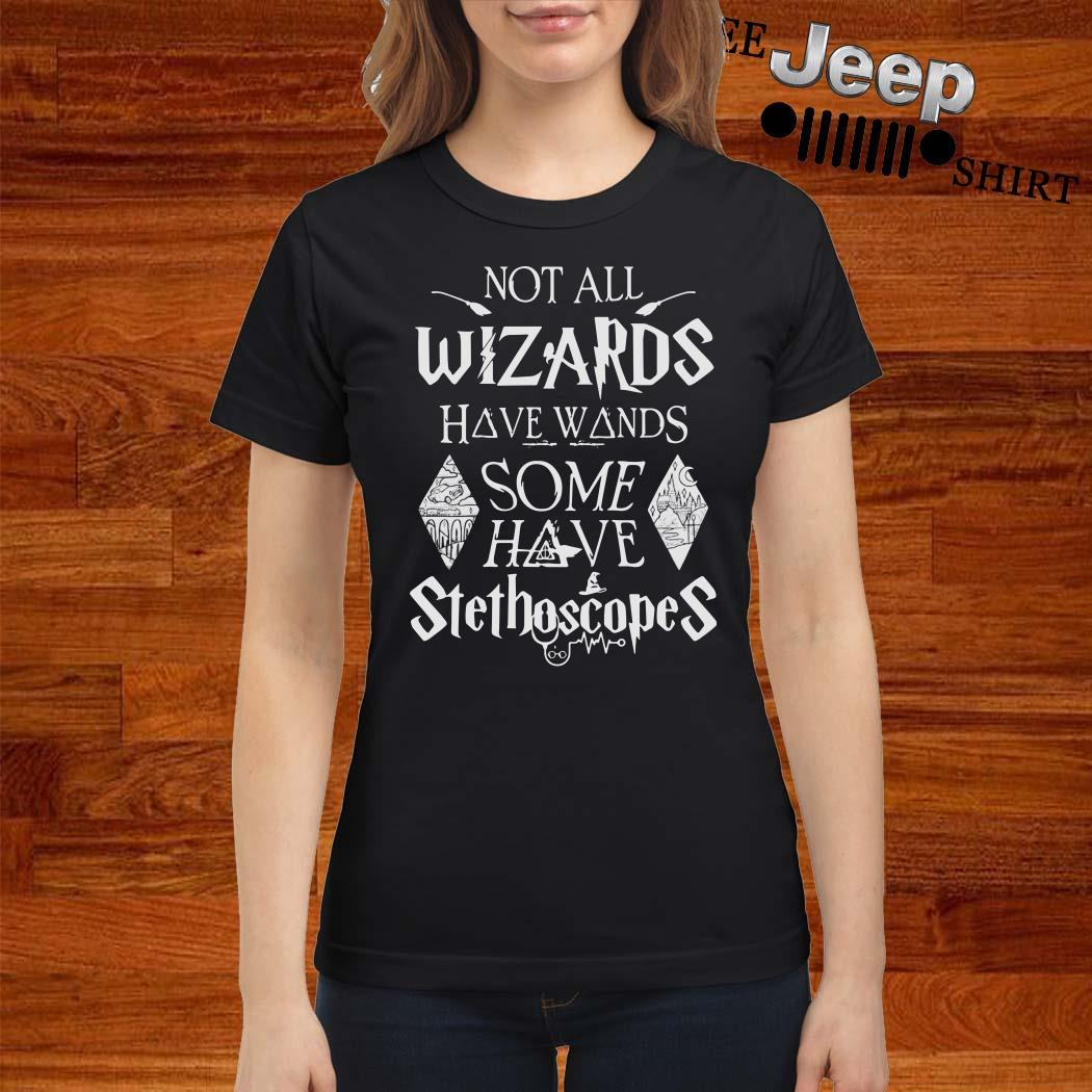 Harry Potter Not All Wizards Have Wands Some Have Stethoscopes Ladies Shirt