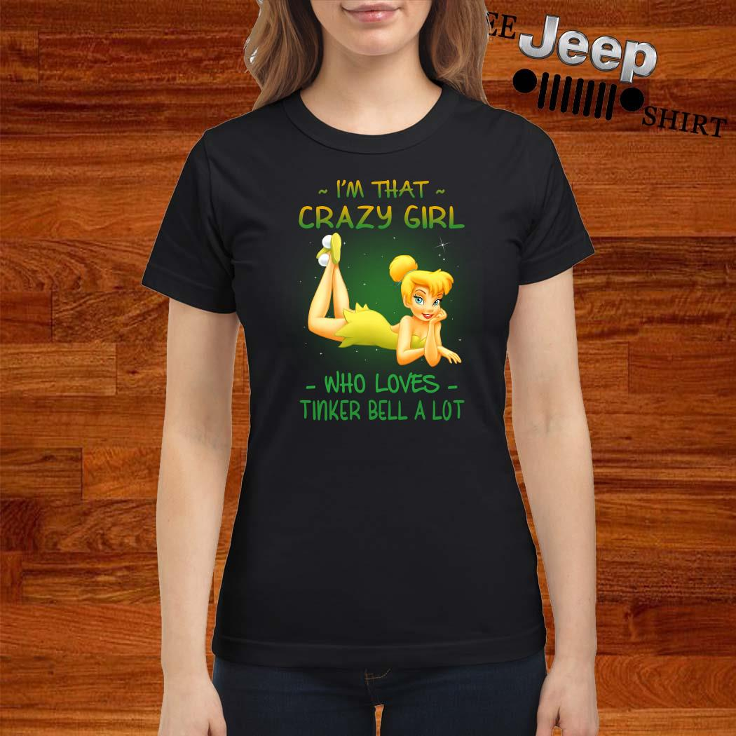 I'm That Crazy Girl Who Loves Tinker Bell A Lot Ladies Shirt