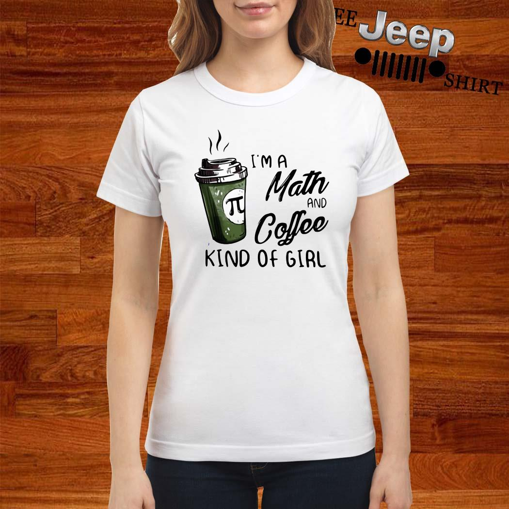 I'm A Math And Coffee Kind Of Girl Ladies Shirt