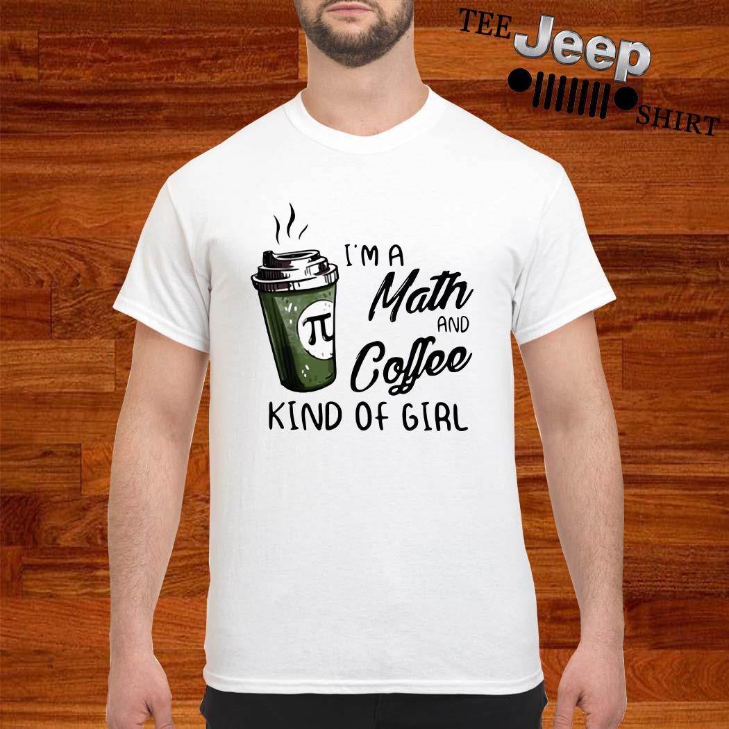I'm A Math And Coffee Kind Of Girl Shirt