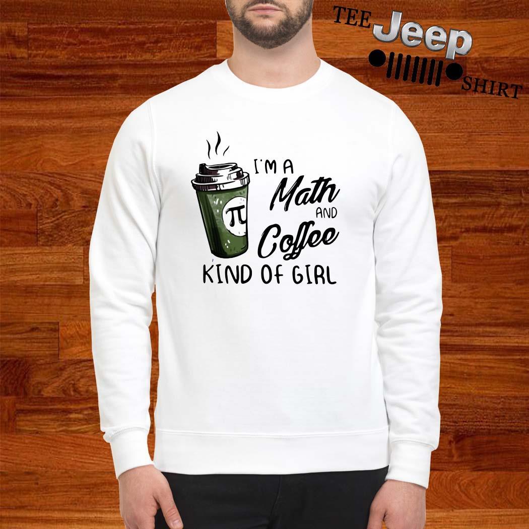 I'm A Math And Coffee Kind Of Girl Sweatshirt