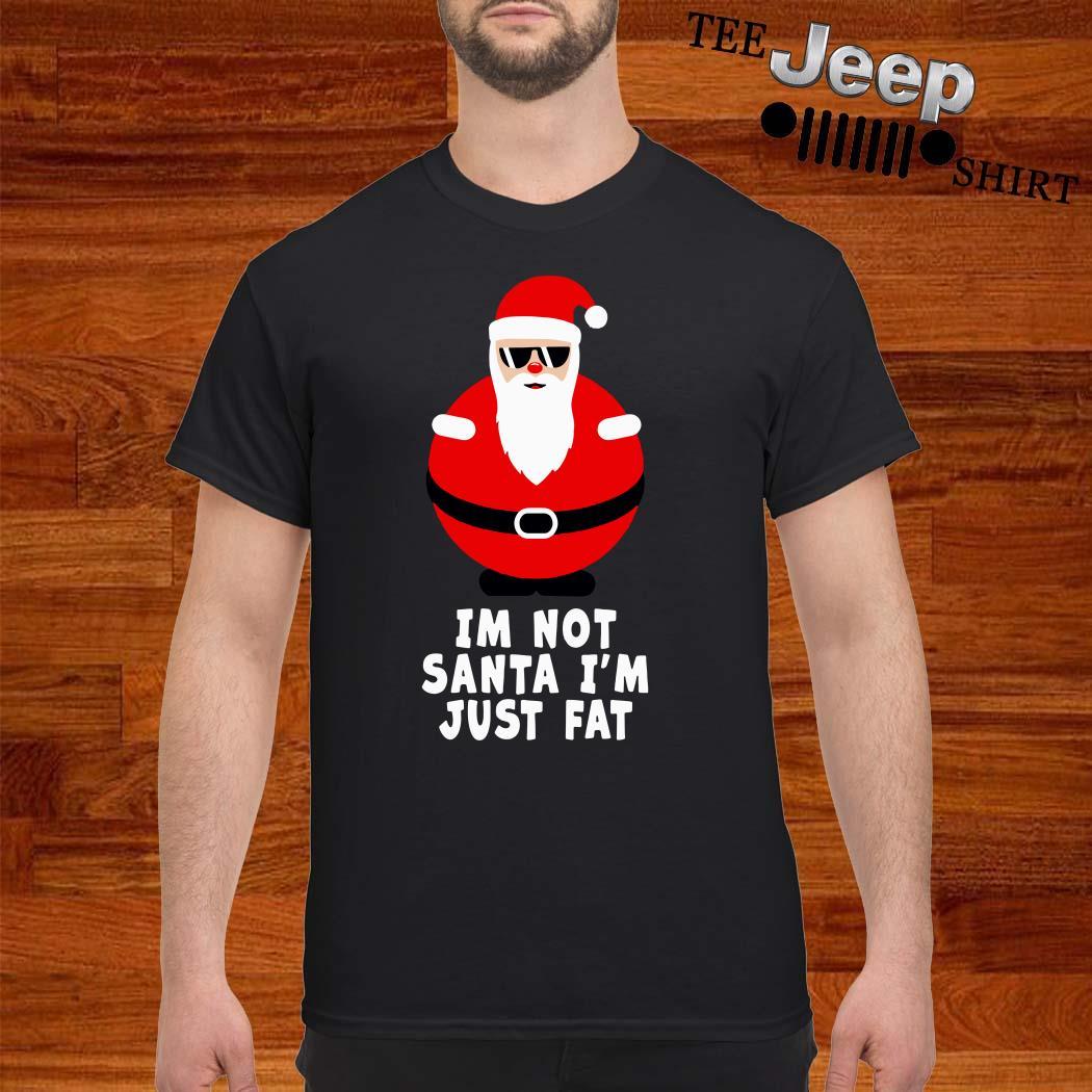 I'm Not Santa I'm Just Fat Shirt