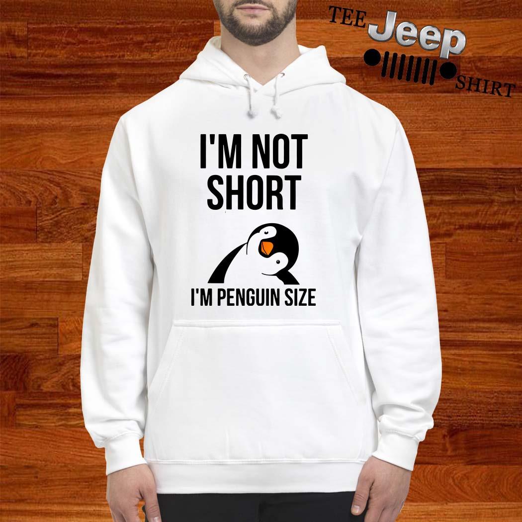 I'm Not Short I'm Penguin Size Hoodie