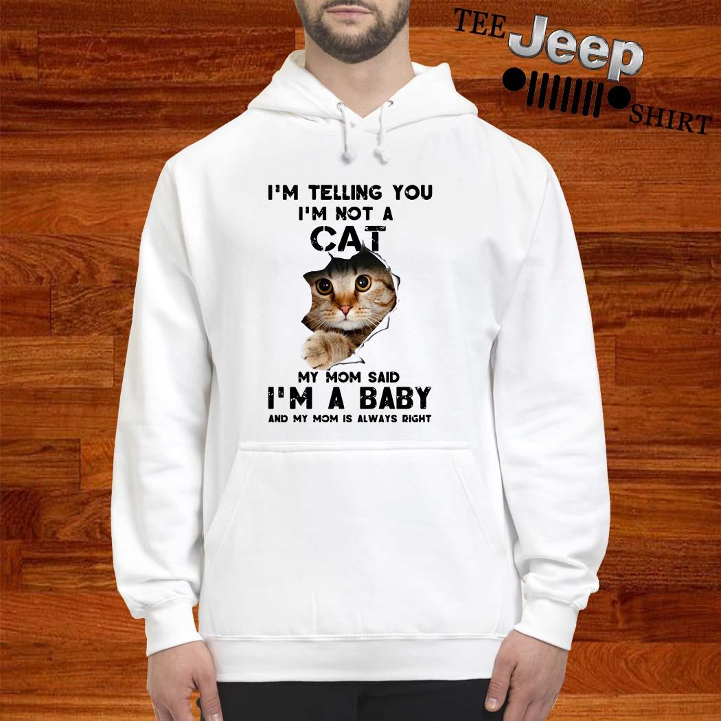 I'm Telling You I'm Not A Cat My Mom Said I'm A Baby And My Mom Is Always Right Hoodie
