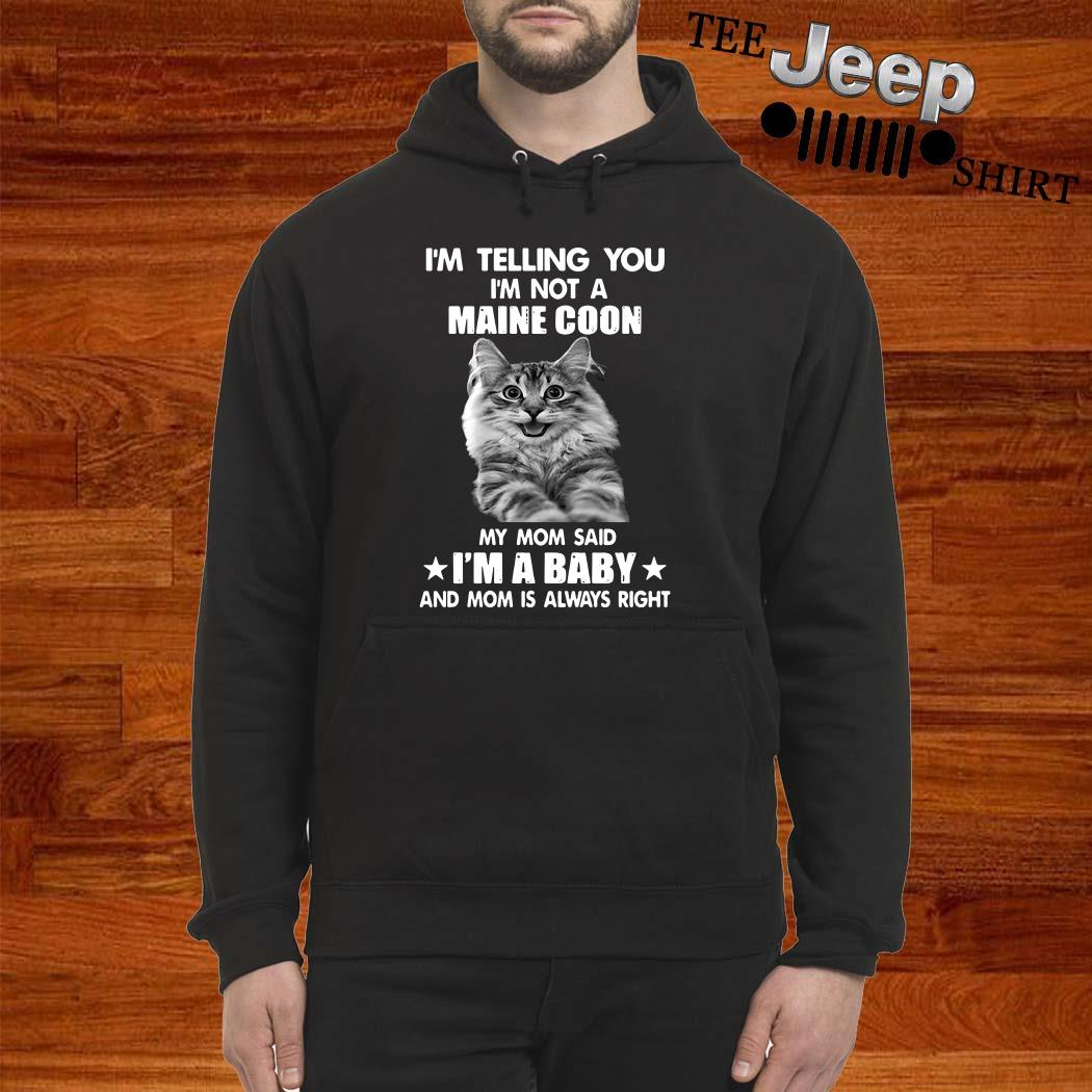I'm Telling You I'm Not A Maine Coon My Mom Said I'm A Baby And Mom Is Always Right Hoodie