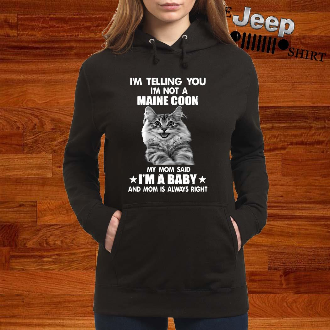 I'm Telling You I'm Not A Maine Coon My Mom Said I'm A Baby And Mom Is Always Right Women Hoodie