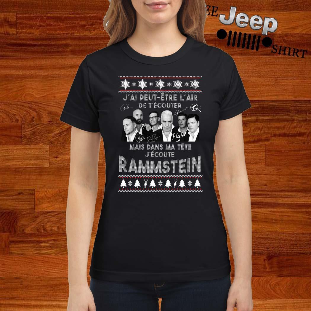 J'ai Peut Etre L'air De T'écouter Mais Dans Ma Tête J'ecoute Rammstein Ugly Christmas Ladies Shirt