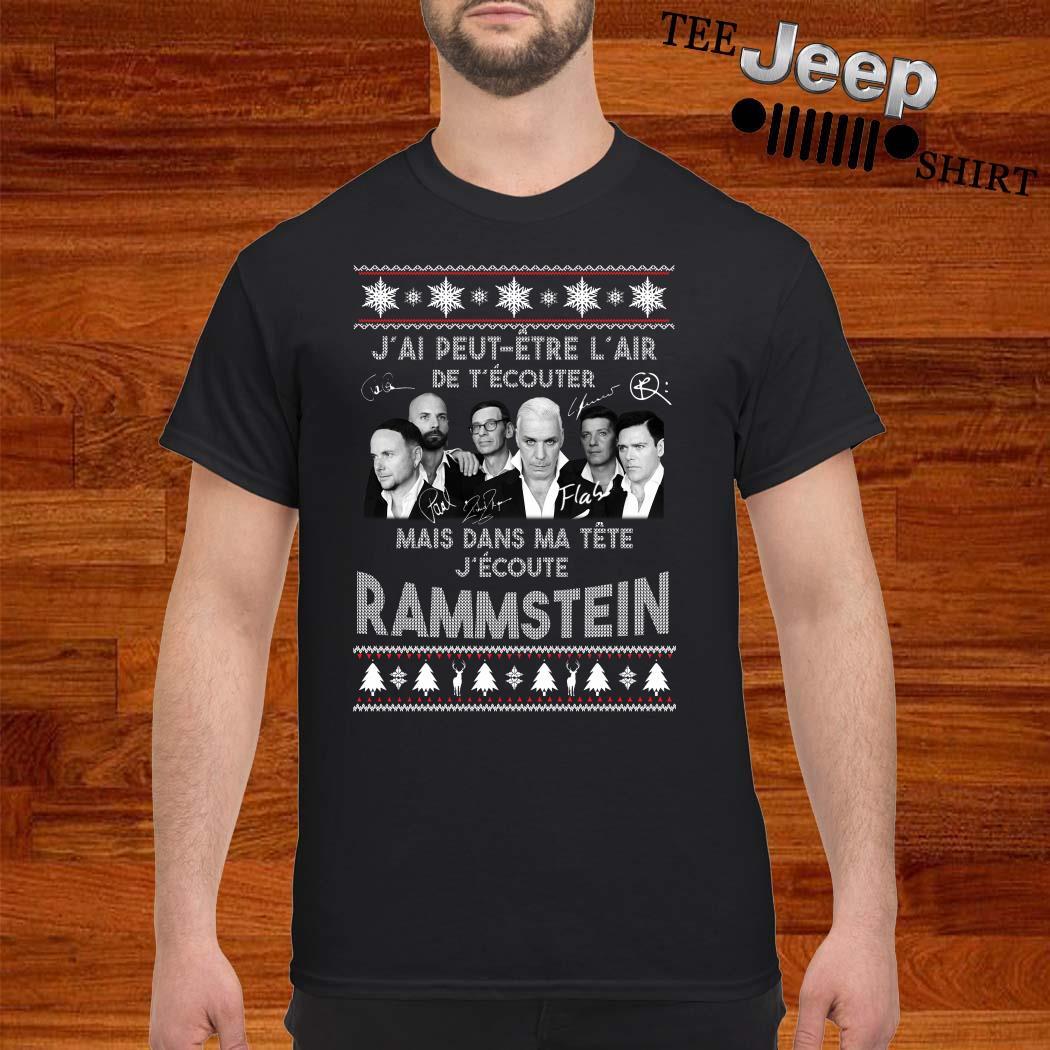 J'ai Peut Etre L'air De T'écouter Mais Dans Ma Tête J'ecoute Rammstein Ugly Christmas Shirt