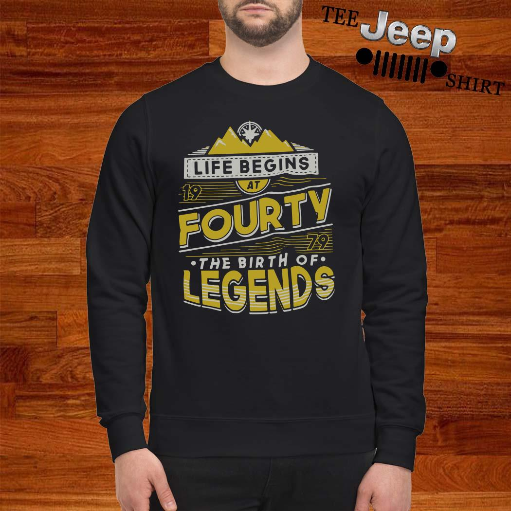 Life Begins At Forty 1979 The Birth Of Legends Sweatshirt
