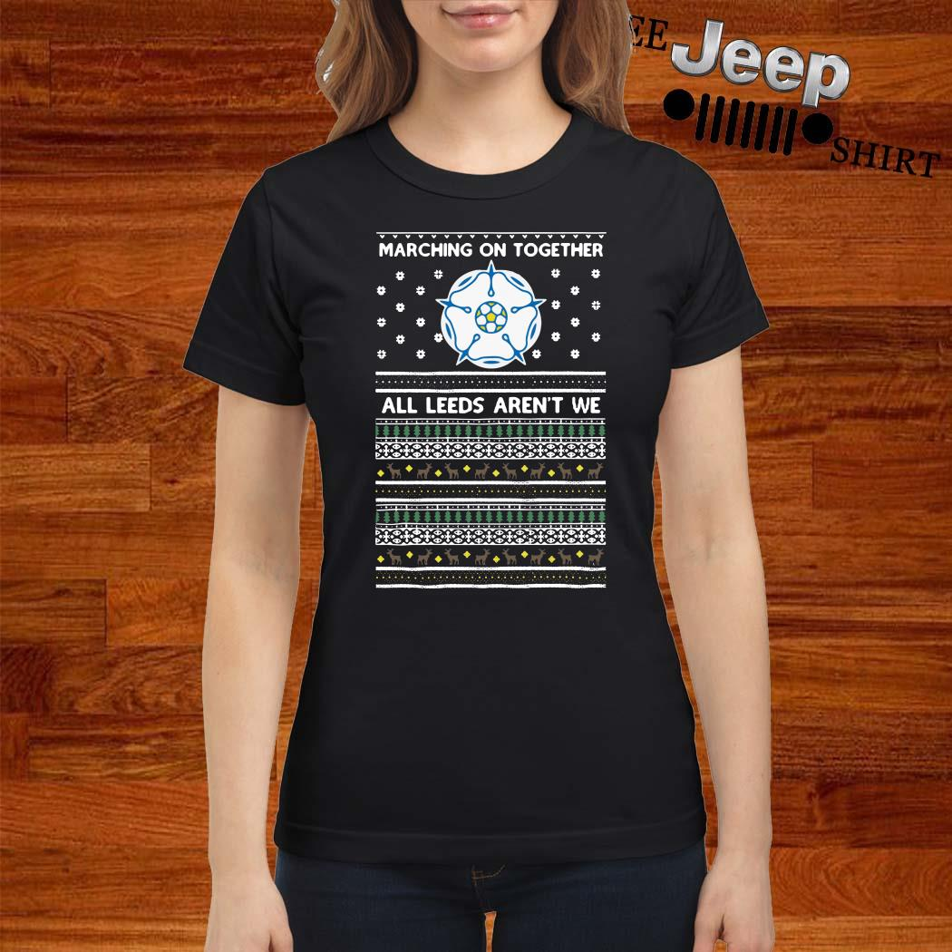 Marching On Together All Leeds Aren't We Ugly Christmas Ladies Shirt