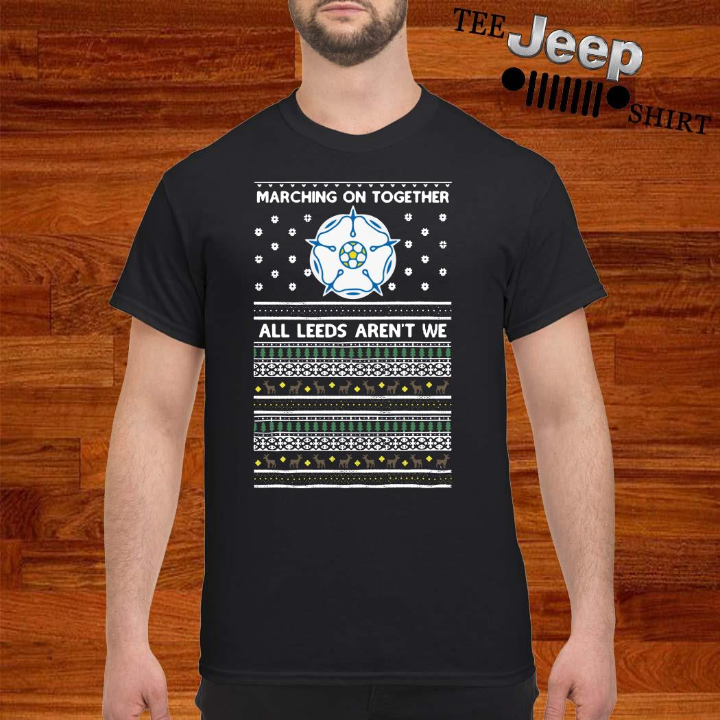 Marching On Together All Leeds Aren't We Ugly Christmas Shirt