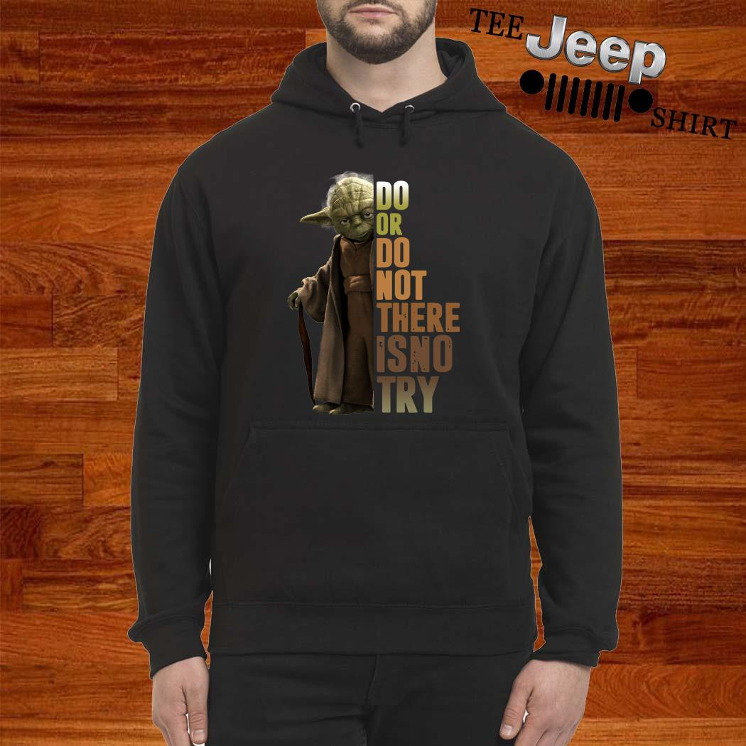 Master Yoda Do Or Do Not There Is No Try Hoodie