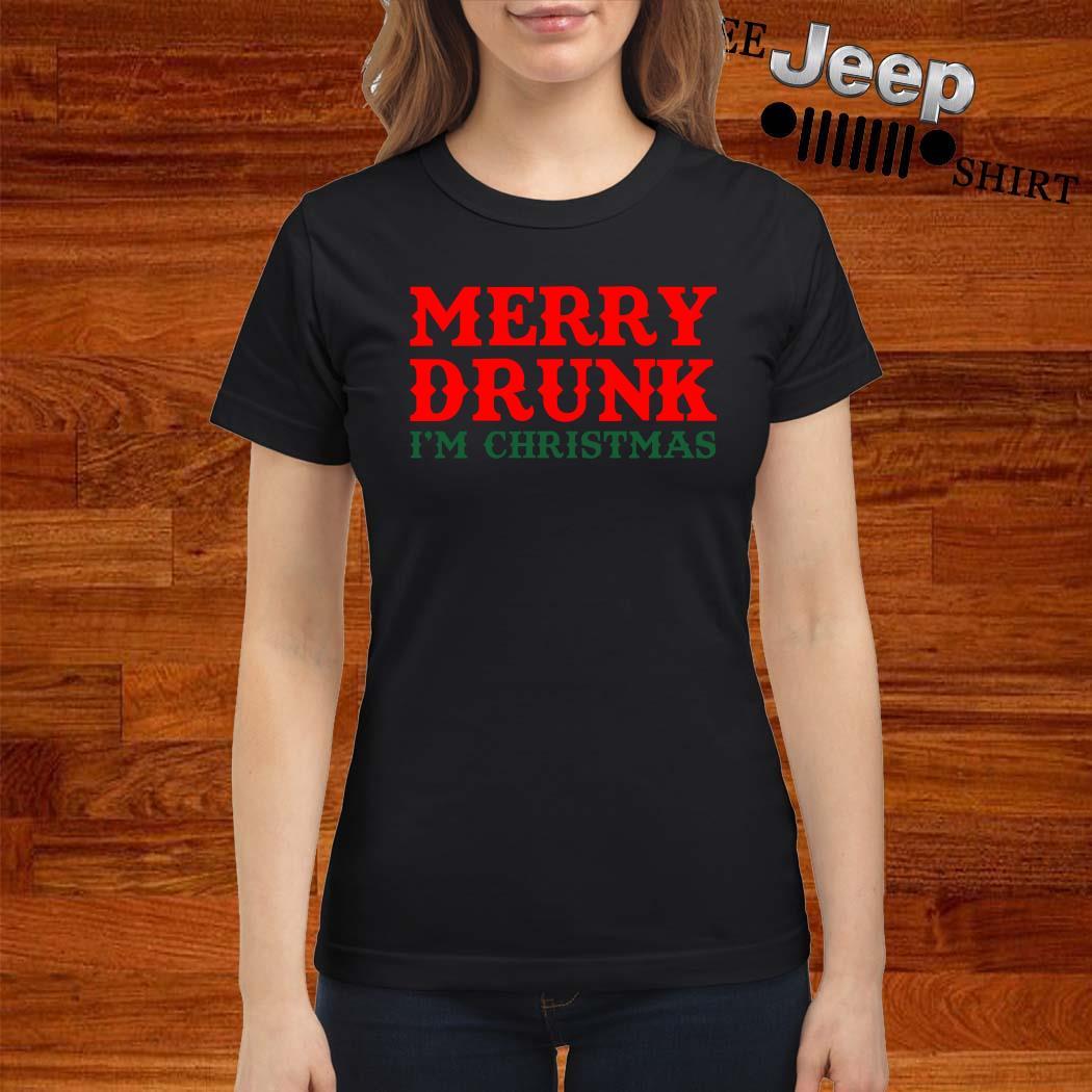 Merry Drunk I'm Christmas Ladies Shirt