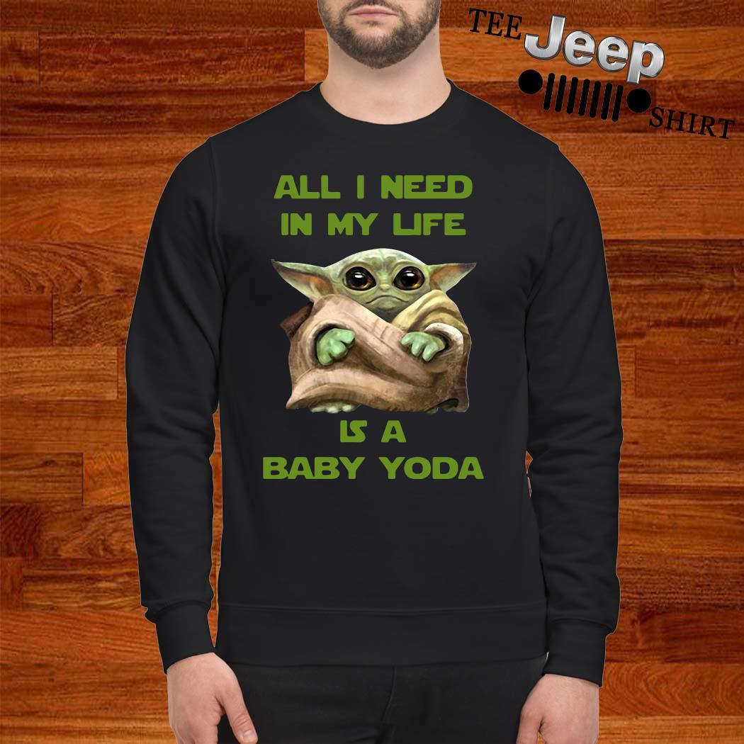 All I Need In My Life Is A Baby Yoda Sweatshirt