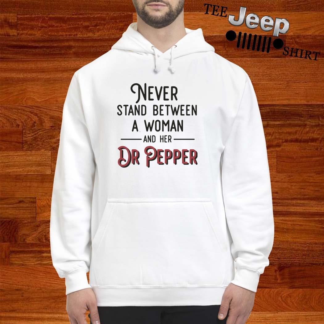 Never Stand Between A Woman And Her Dr Pepper Hoodie