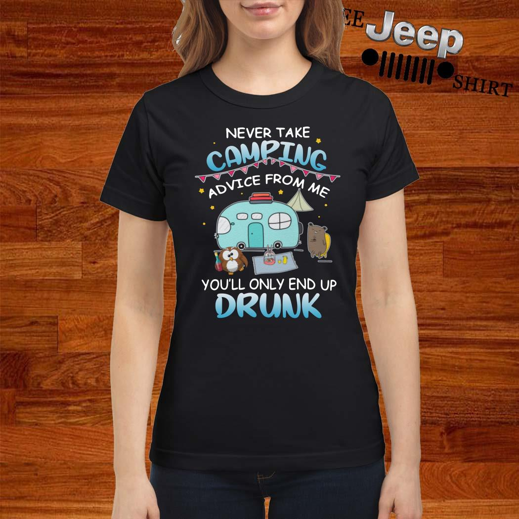 Never Take Camping Advice From Me You'll Only End Up Drunk Ladies Shirt