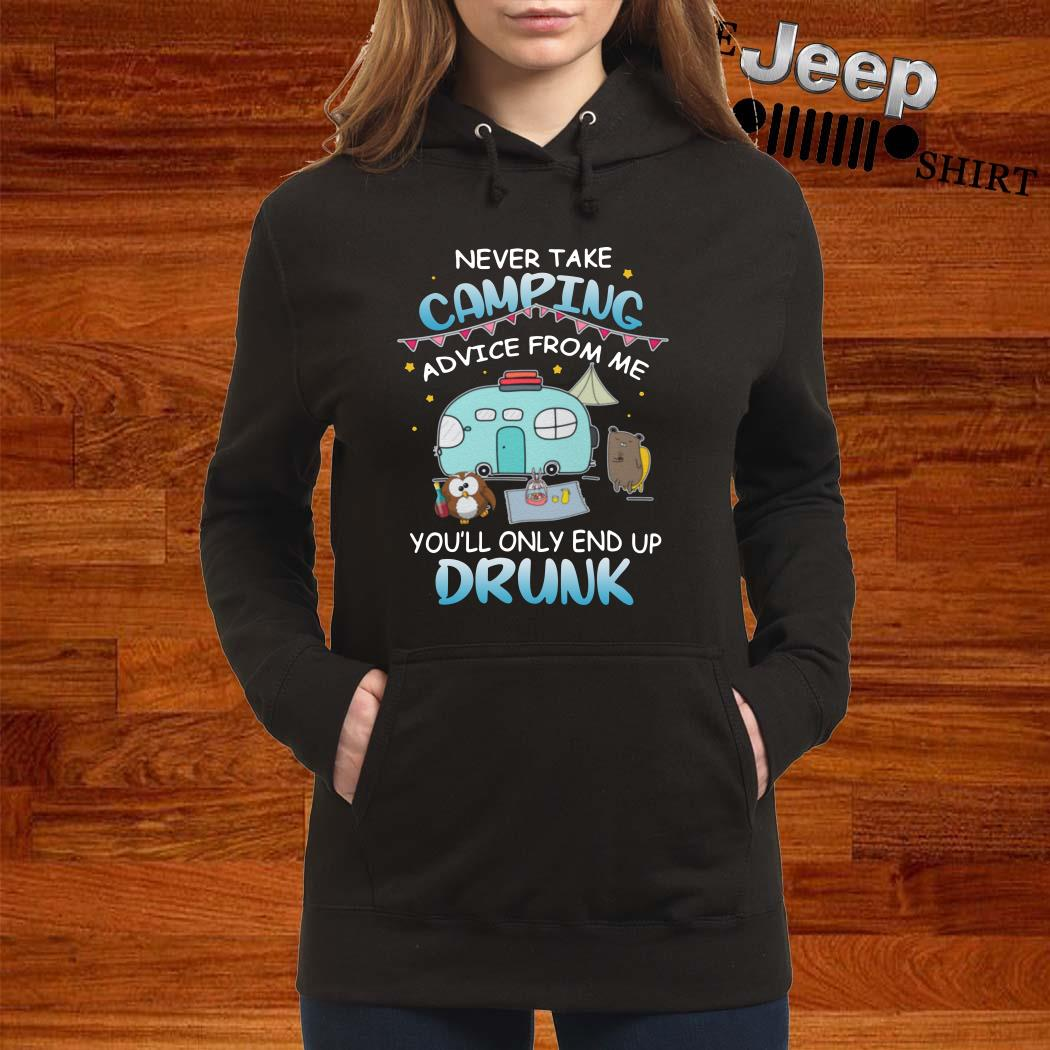 Never Take Camping Advice From Me You'll Only End Up Drunk Women Hoodie