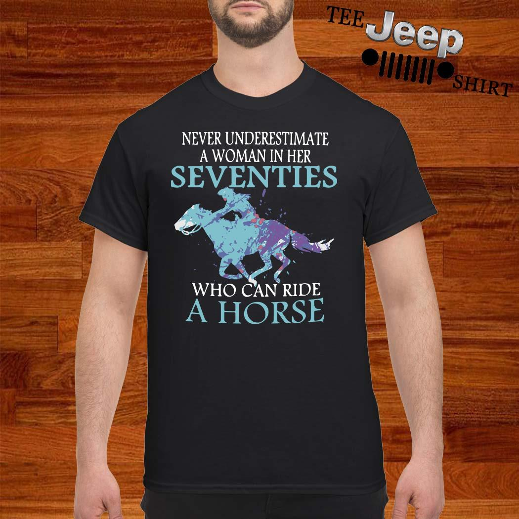 Never Underestimate A Woman In Her Seventies Who Can Ride A Horse Shirt