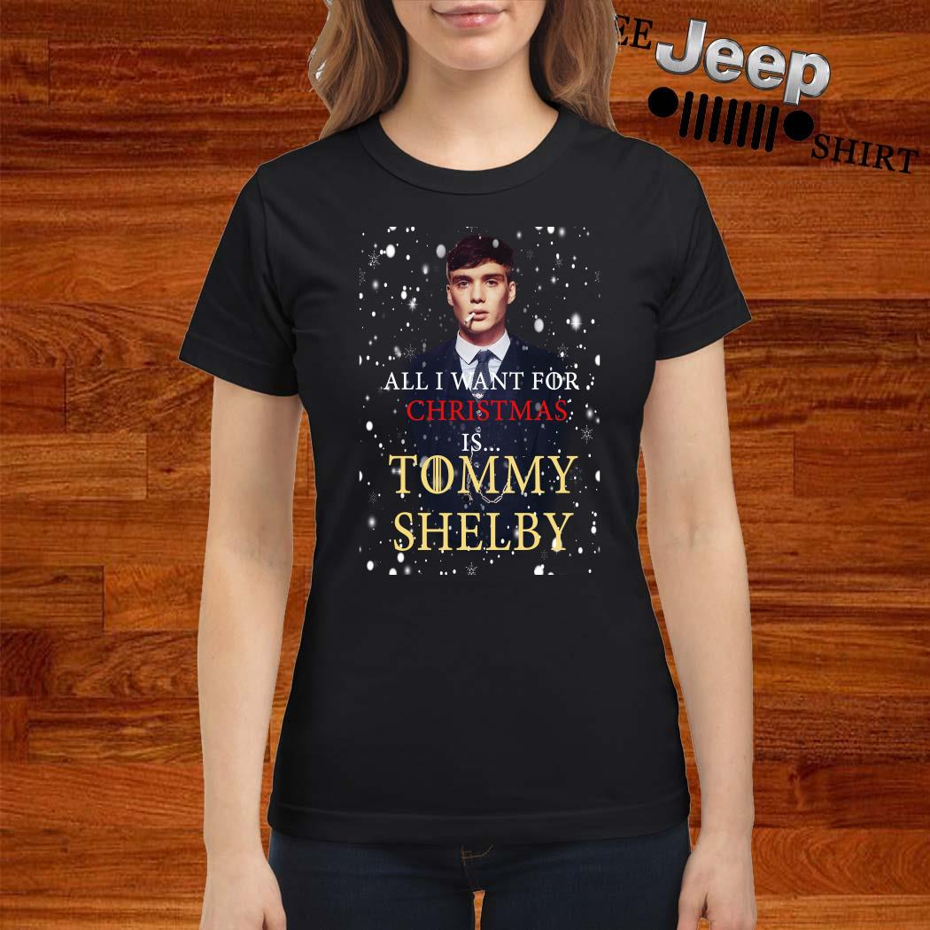Peaky Blinders All I Want For Christmas If Tommy Shelby Ladies Shirt