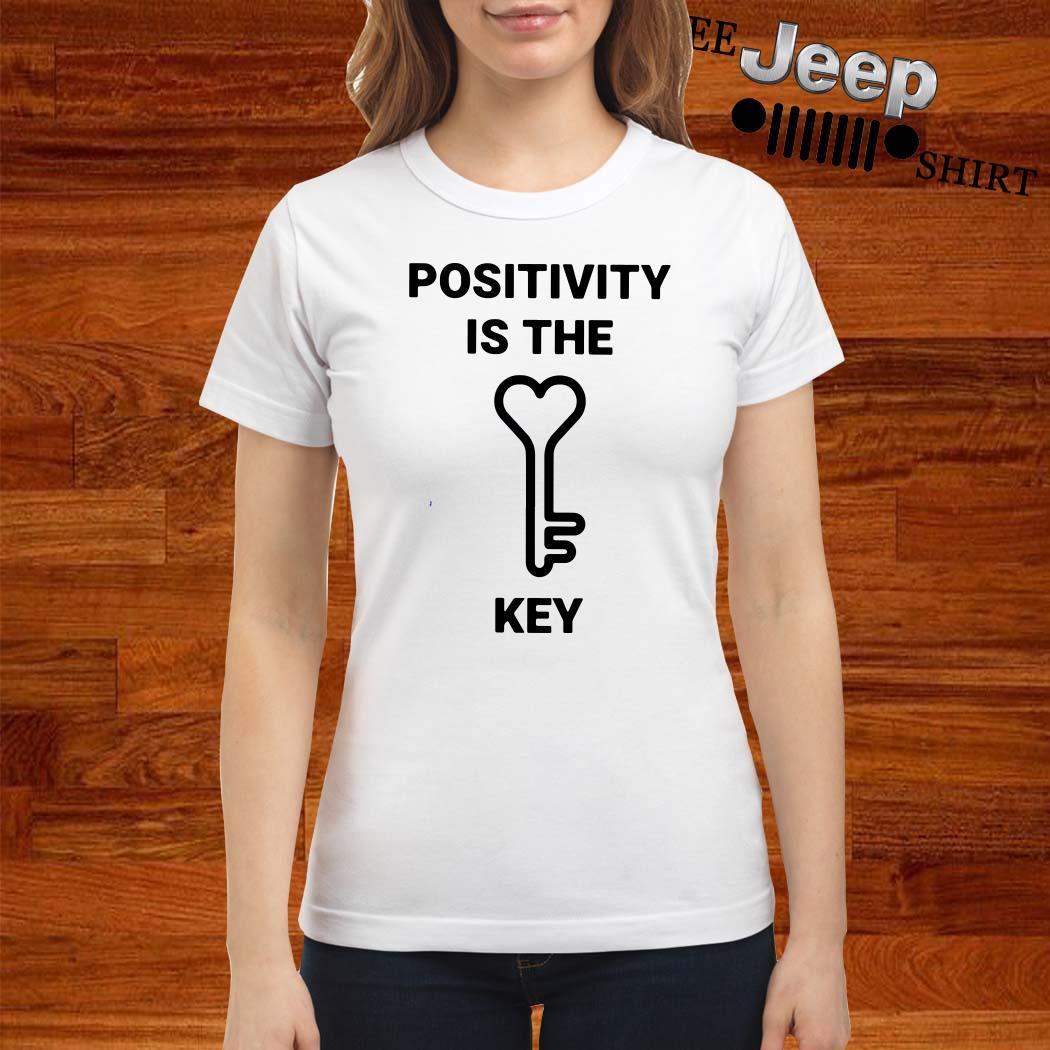 Positivity Is The Key Ladies Shirt