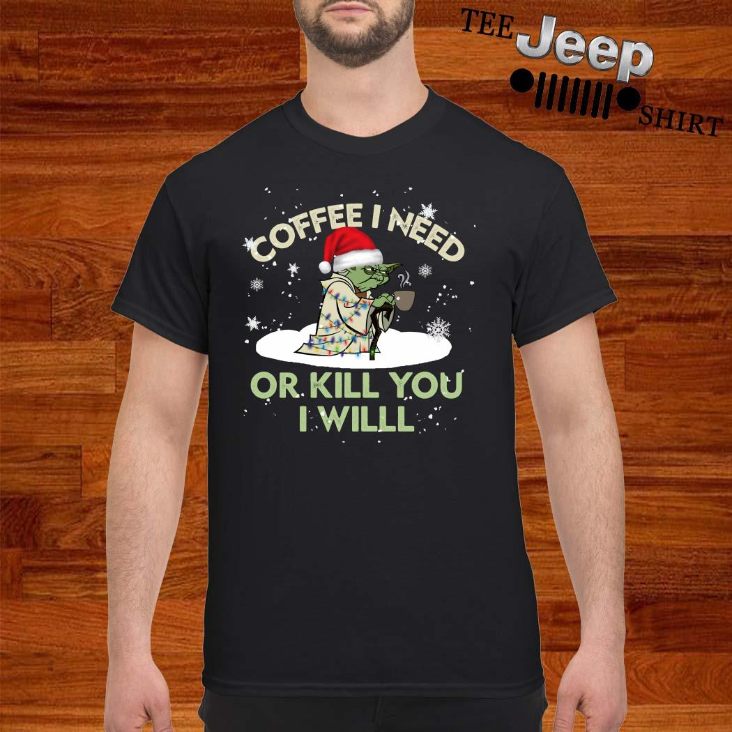 Santa Yoda Coffee I Need Or Kill You I Will Christmas Shirt
