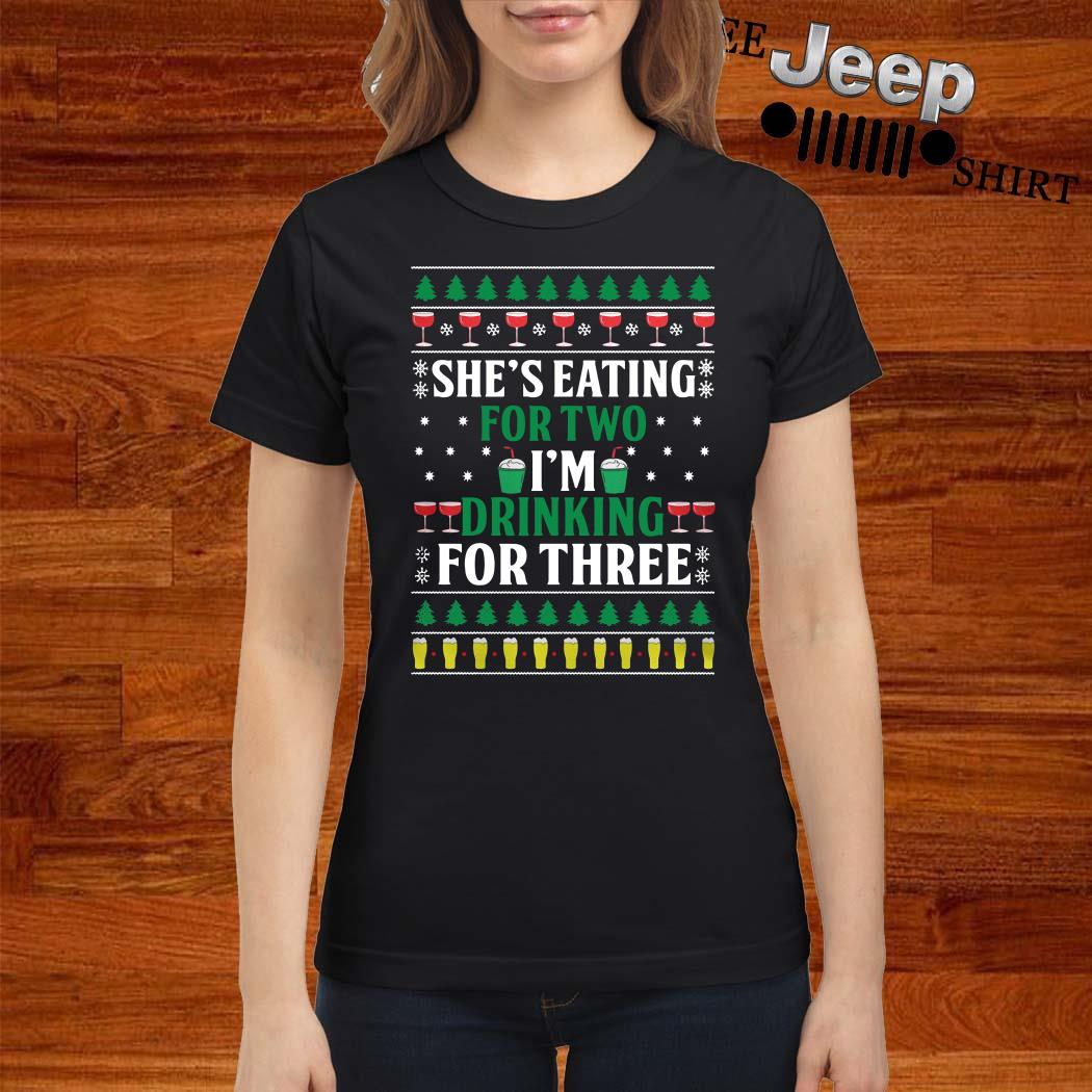 She's Eating For Two I'm Drinking For Three Ugly Christmas Ladies Shirt