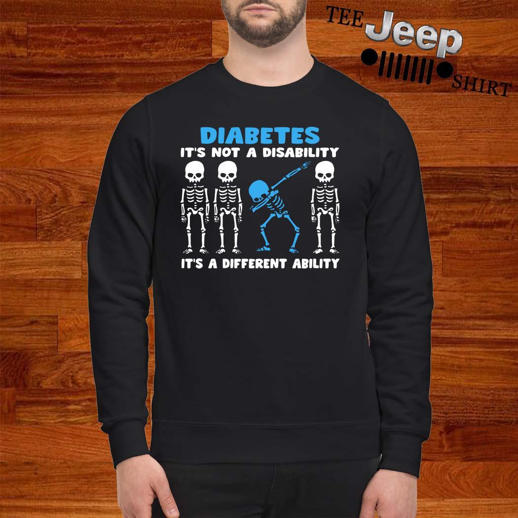 Skeleton Diabetes It's Not A Disability It's A Different Ability Sweatshirt
