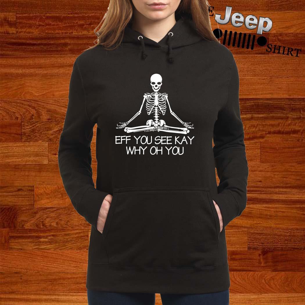 Skeleton Eff You See Kay Why Oh You Hoodie