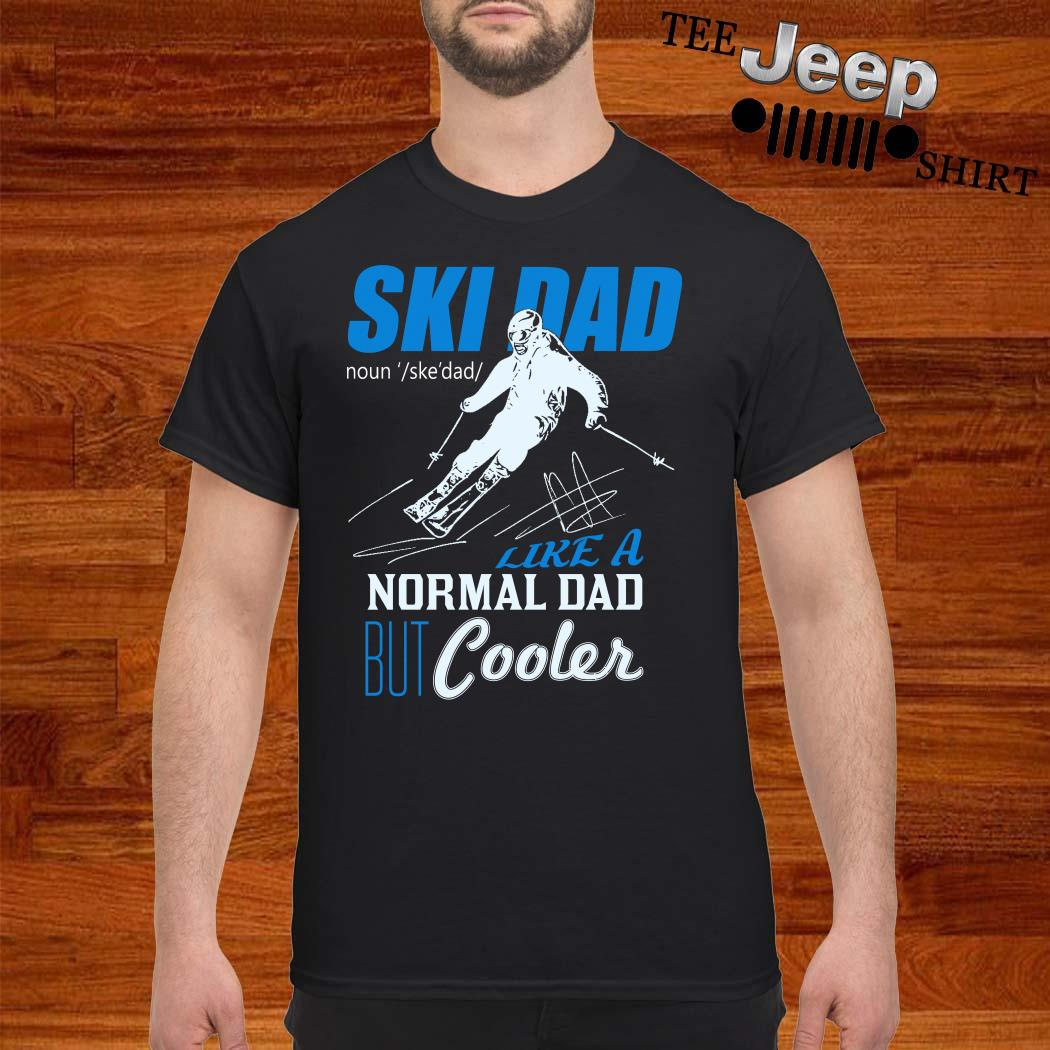 Ski Dad Like A Normal Dad But Cooler Shirt