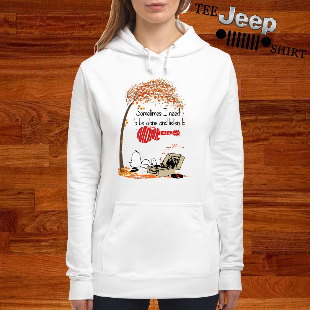 Snoopy Sometimes I Need To Be Alone And Listen To The Monkees Hoodie