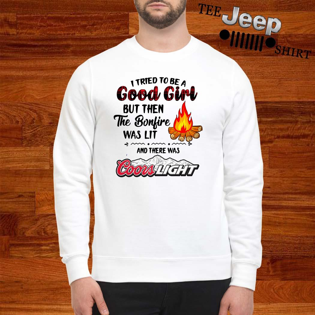I Tried To Be A Good Girl But Then The Bonfire Was Lit And There Was Coors Light Sweater