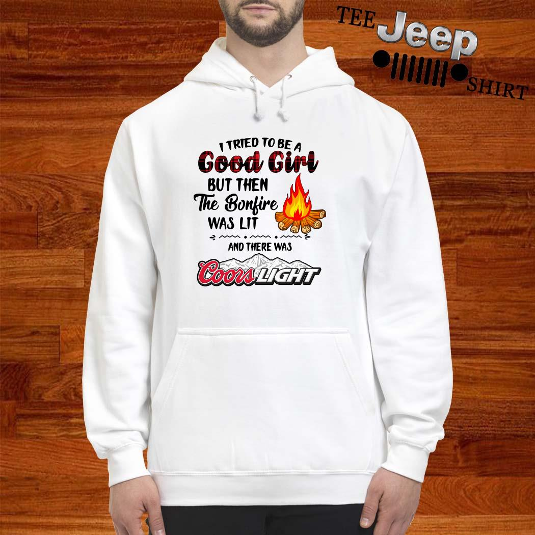 I Tried To Be A Good Girl But Then The Bonfire Was Lit And There Was Coors Light Hoodie