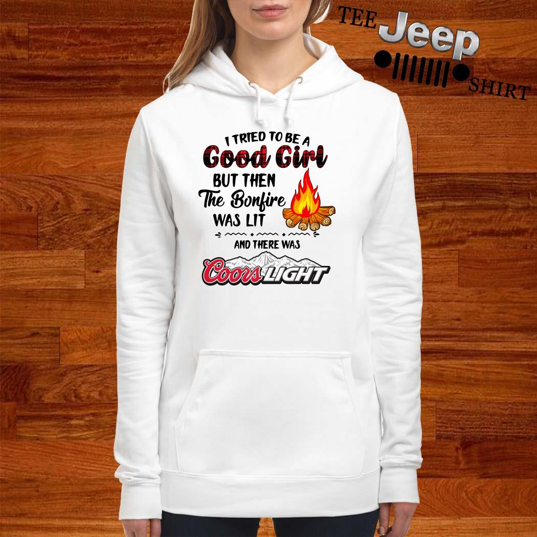 I Tried To Be A Good Girl But Then The Bonfire Was Lit And There Was Coors Light Women Hoodie